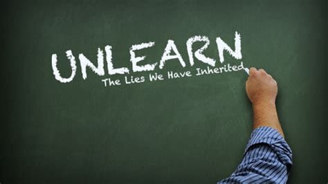 Unlearn The Lies We Have Inherited